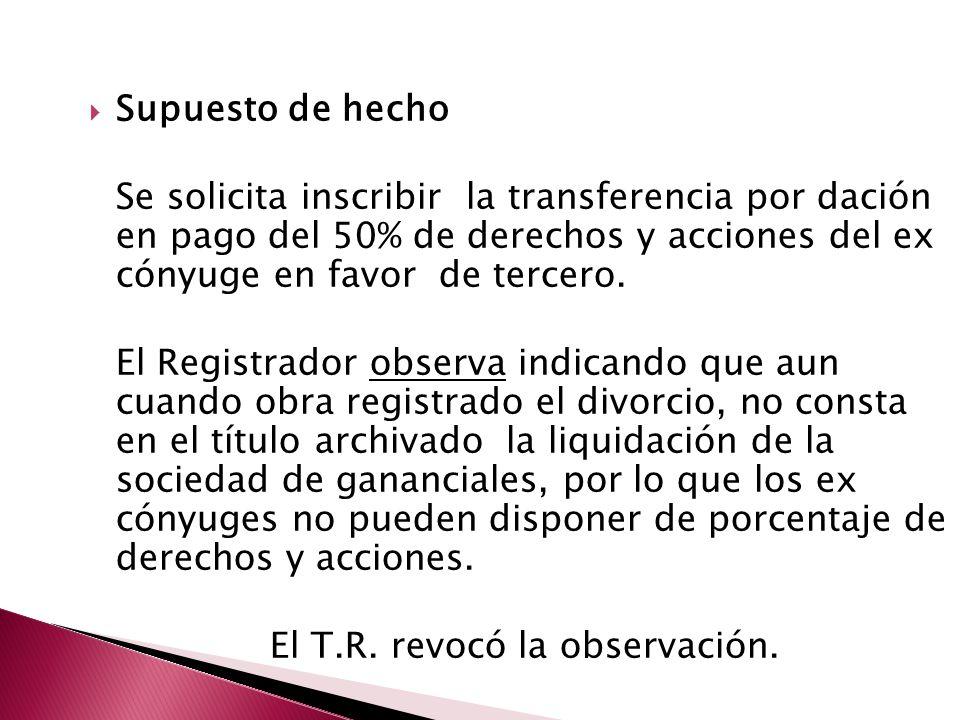 Supuesto de hecho Se solicita inscribir la transferencia por dación en pago del 50% de derechos y acciones del ex cónyuge en favor de tercero.