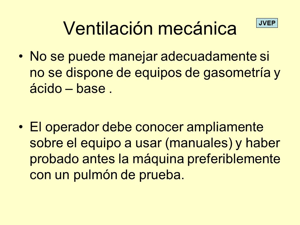 Ventilación mecánicaNo se puede manejar adecuadamente si no se dispone de equipos de gasometría y ácido – base .