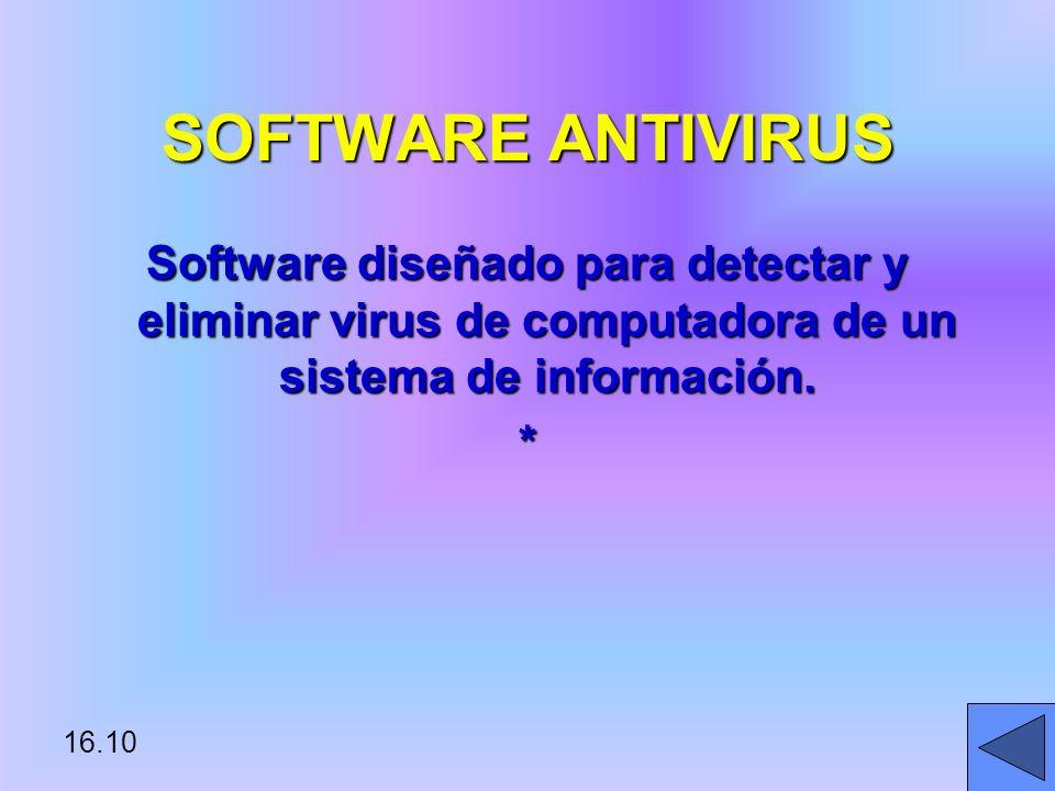 SOFTWARE ANTIVIRUS Software diseñado para detectar y eliminar virus de computadora de un sistema de información.