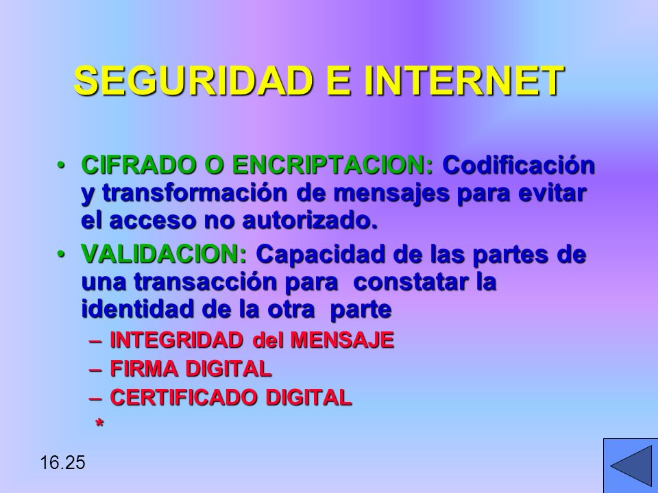 SEGURIDAD E INTERNET CIFRADO O ENCRIPTACION: Codificación y transformación de mensajes para evitar el acceso no autorizado.