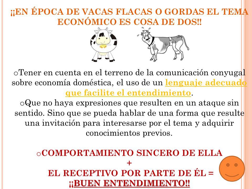 ¡¡EN ÉPOCA DE VACAS FLACAS O GORDAS EL TEMA ECONÓMICO ES COSA DE DOS!!