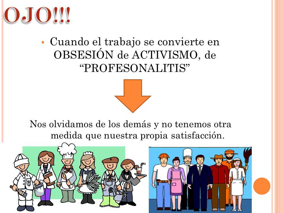 OJO!!! Cuando el trabajo se convierte en OBSESIÓN de ACTIVISMO, de PROFESONALITIS