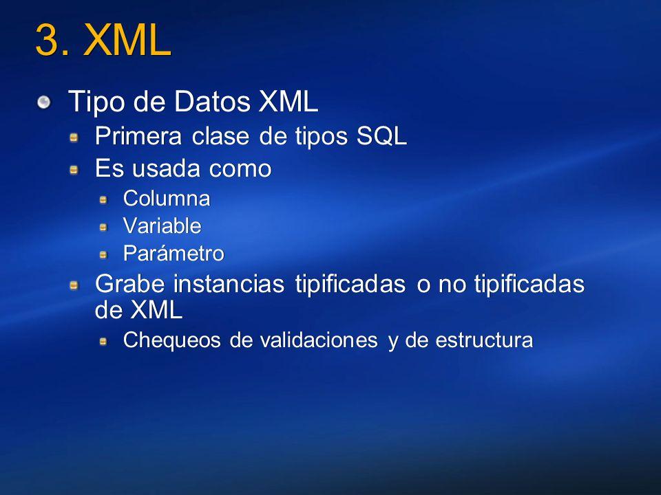3. XML Tipo de Datos XML Primera clase de tipos SQL Es usada como