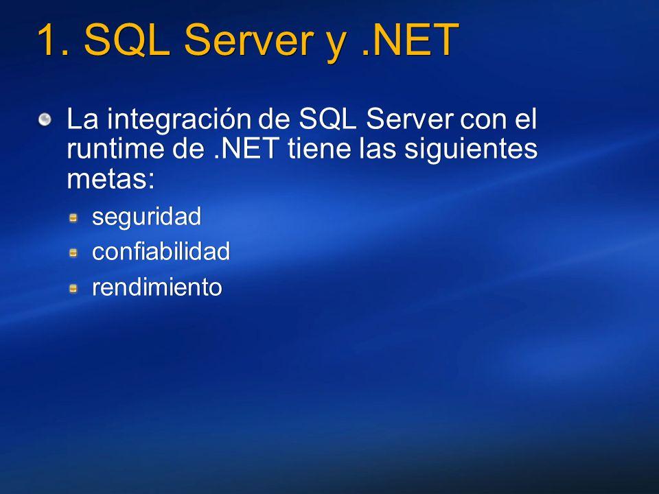 1. SQL Server y .NET La integración de SQL Server con el runtime de .NET tiene las siguientes metas: