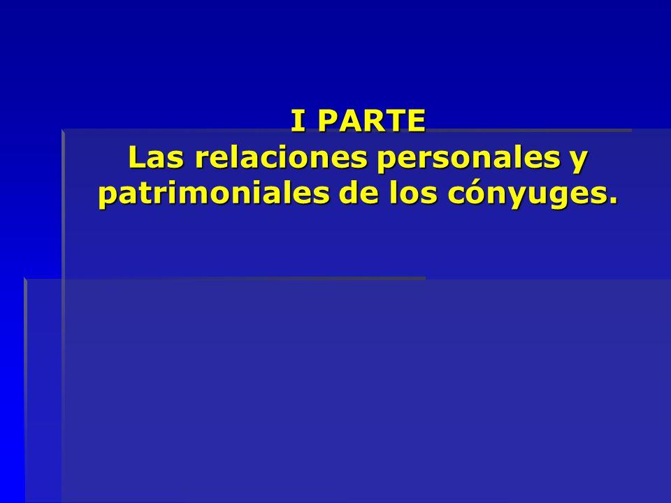 I PARTE Las relaciones personales y patrimoniales de los cónyuges.