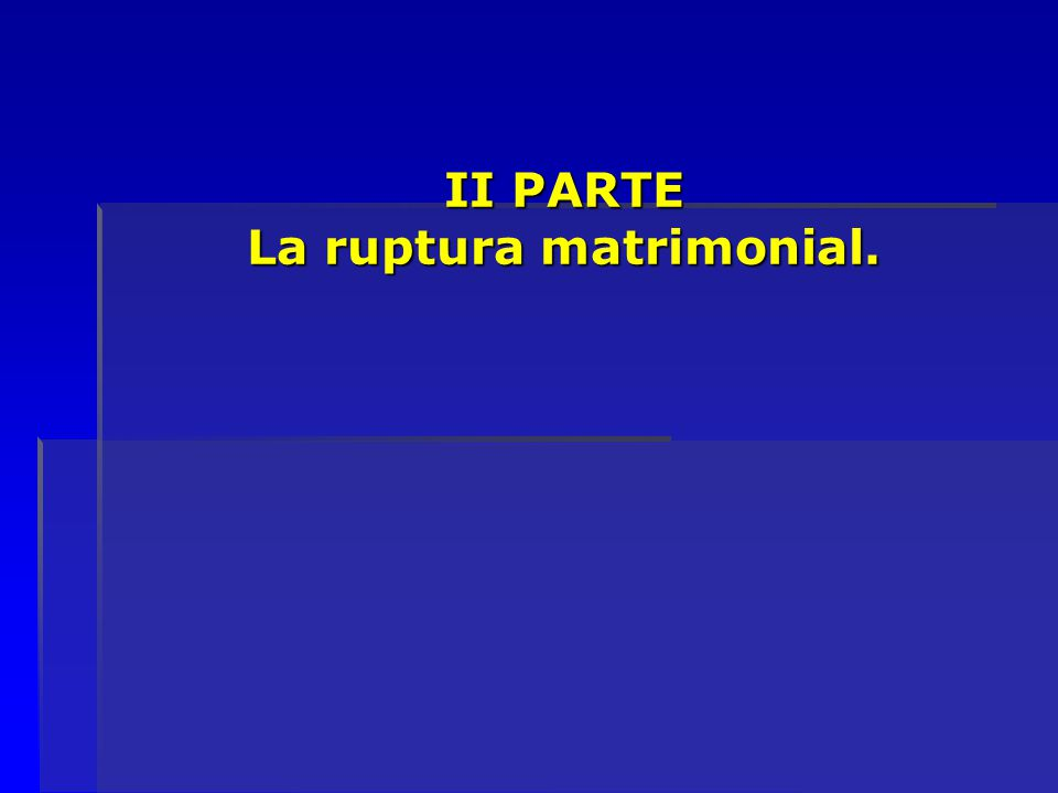 II PARTE La ruptura matrimonial.