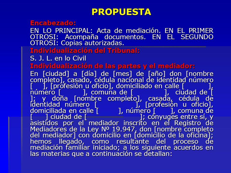 PROPUESTA Encabezado: EN LO PRINCIPAL: Acta de mediación. EN EL PRIMER OTROSI: Acompaña documentos. EN EL SEGUNDO OTROSI: Copias autorizadas.