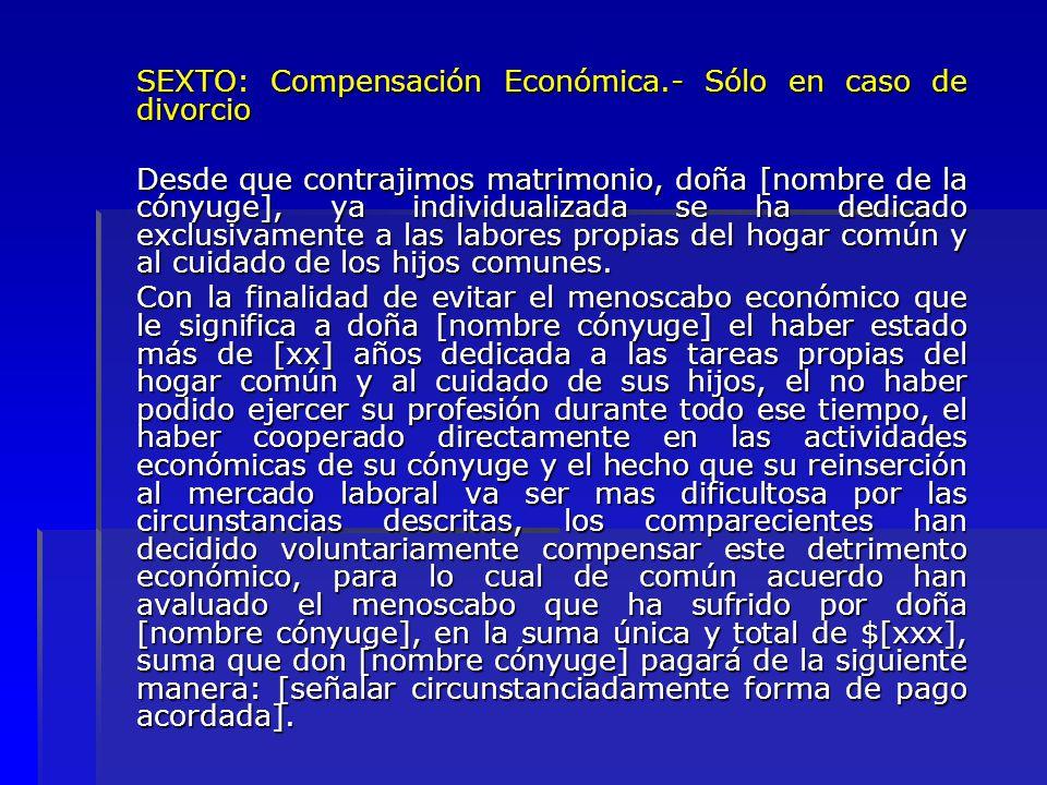 SEXTO: Compensación Económica.- Sólo en caso de divorcio