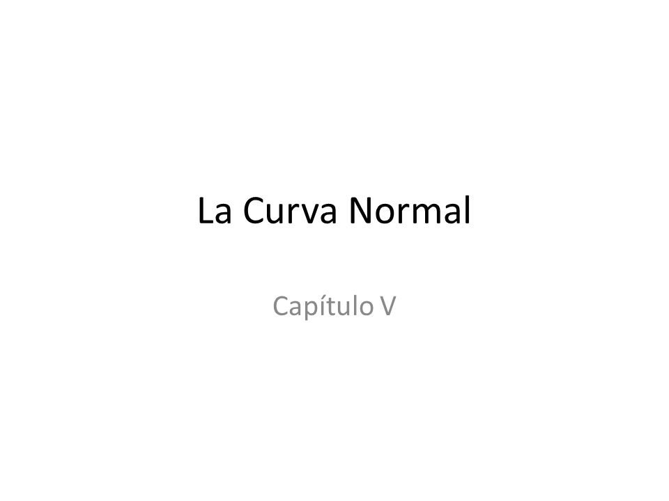 La Curva Normal Capítulo V