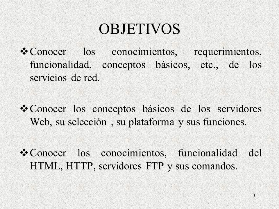 OBJETIVOS Conocer los conocimientos, requerimientos, funcionalidad, conceptos básicos, etc., de los servicios de red.