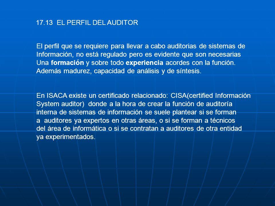 17.13 EL PERFIL DEL AUDITOR El perfil que se requiere para llevar a cabo auditorias de sistemas de.