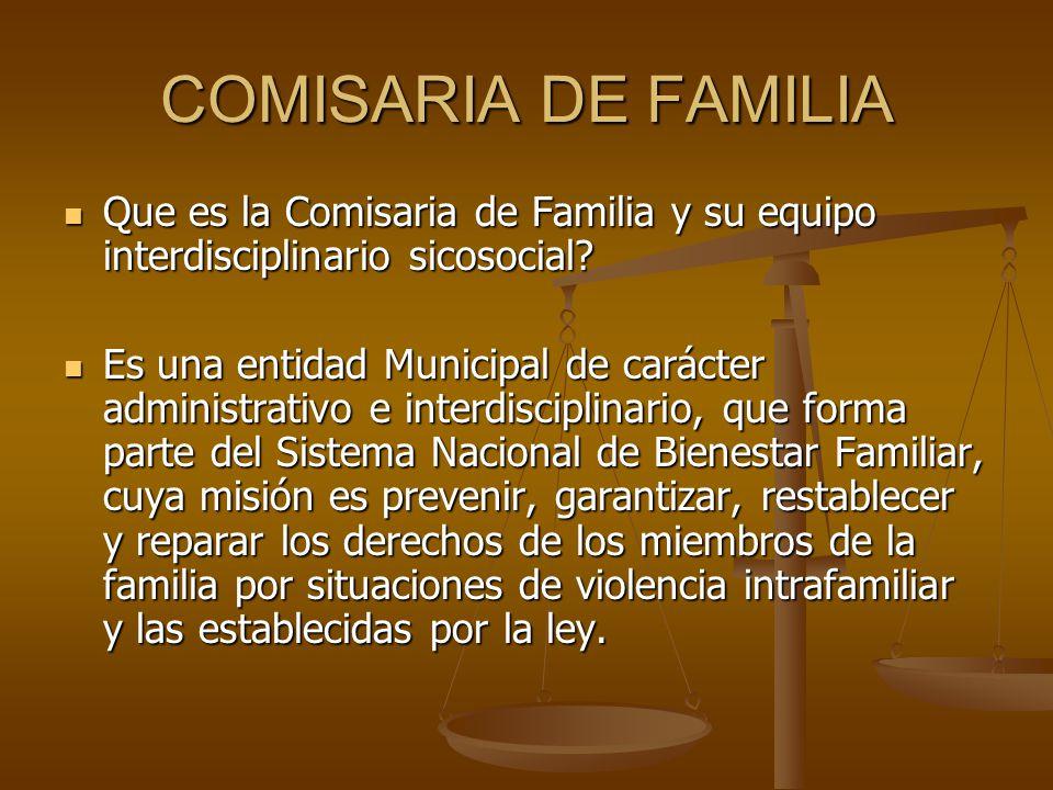 COMISARIA DE FAMILIA Que es la Comisaria de Familia y su equipo interdisciplinario sicosocial