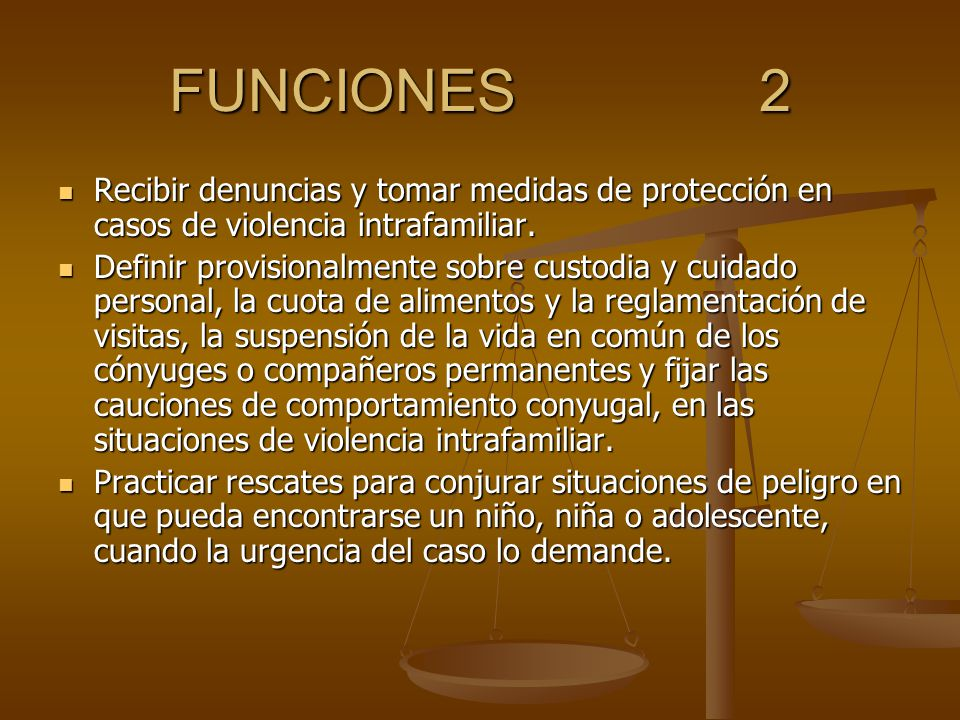 FUNCIONES 2 Recibir denuncias y tomar medidas de protección en casos de violencia intrafamiliar.