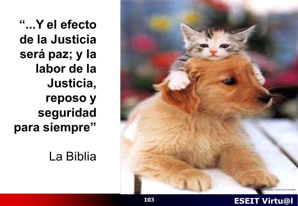 ...Y el efecto de la Justicia será paz; y la labor de la Justicia, reposo y seguridad para siempre