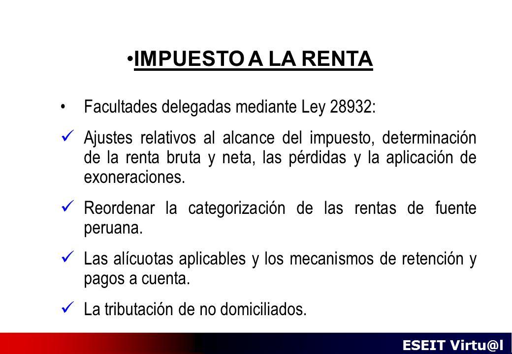 IMPUESTO A LA RENTA Facultades delegadas mediante Ley 28932: