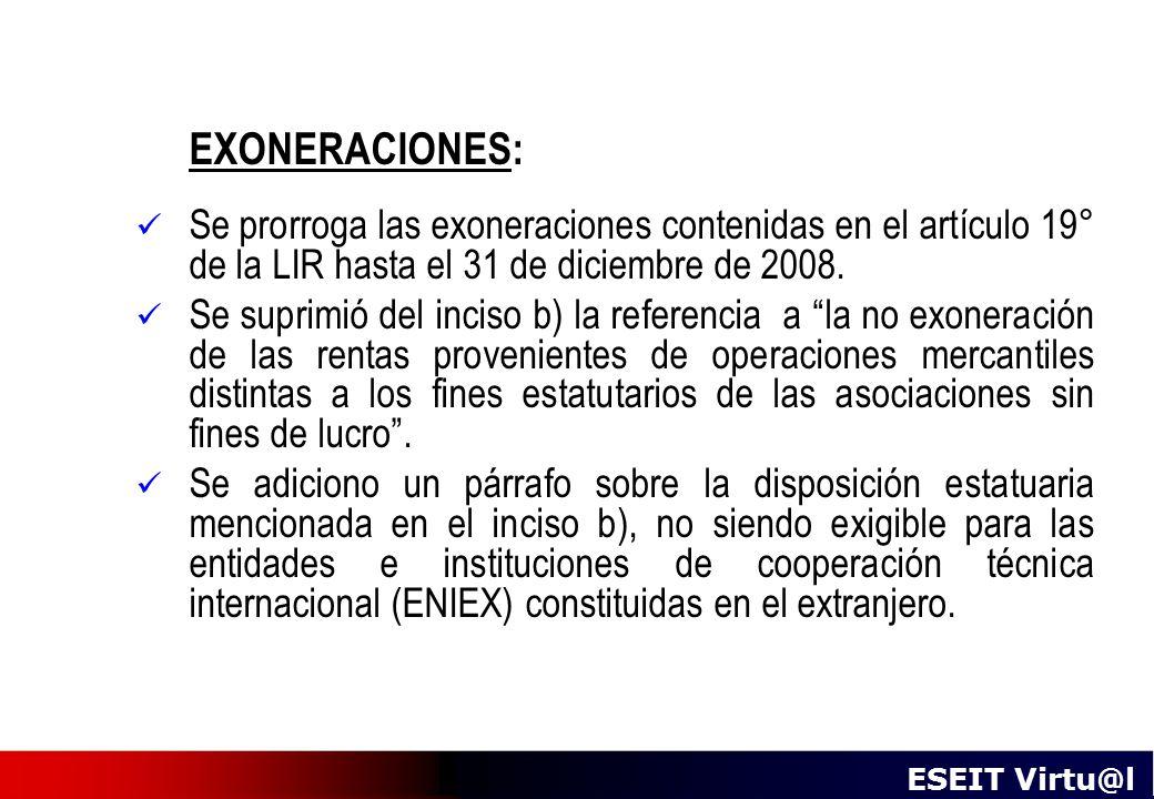 EXONERACIONES: Se prorroga las exoneraciones contenidas en el artículo 19° de la LIR hasta el 31 de diciembre de 2008.
