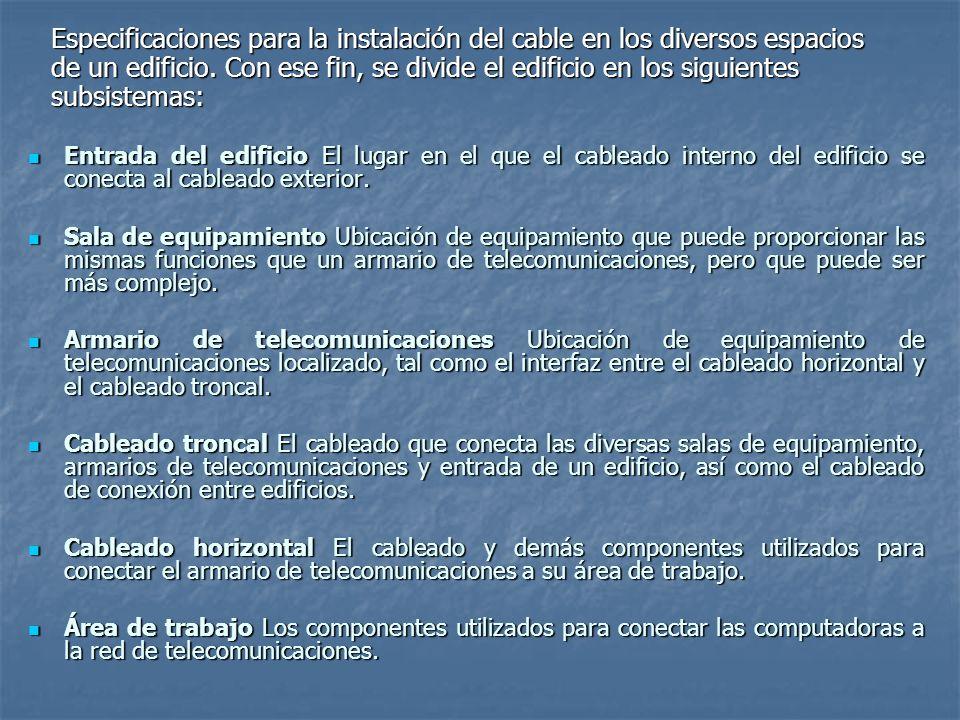 Especificaciones para la instalación del cable en los diversos espacios de un edificio. Con ese fin, se divide el edificio en los siguientes subsistemas: