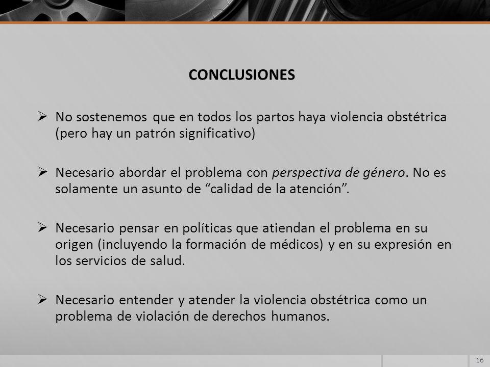 CONCLUSIONES No sostenemos que en todos los partos haya violencia obstétrica (pero hay un patrón significativo)