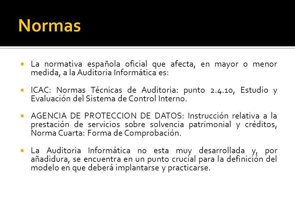 Normas La normativa española oficial que afecta, en mayor o menor medida, a la Auditoria Informática es: