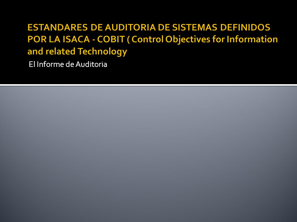 ESTANDARES DE AUDITORIA DE SISTEMAS DEFINIDOS POR LA ISACA - COBIT ( Control Objectives for Information and related Technology