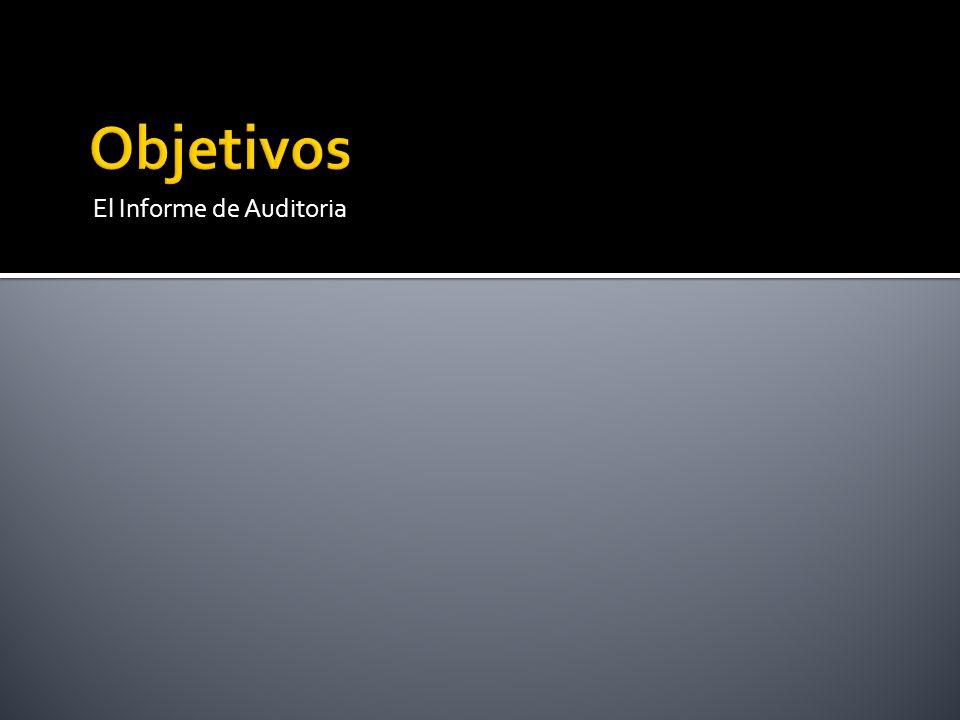 Objetivos El Informe de Auditoria