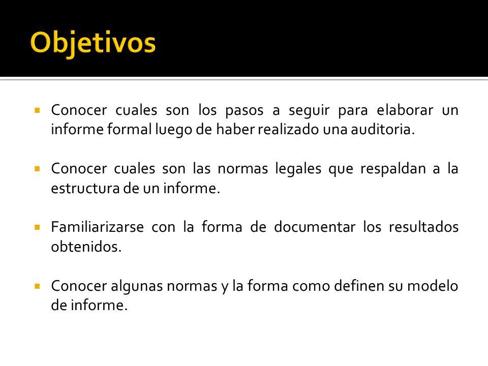 Objetivos Conocer cuales son los pasos a seguir para elaborar un informe formal luego de haber realizado una auditoria.