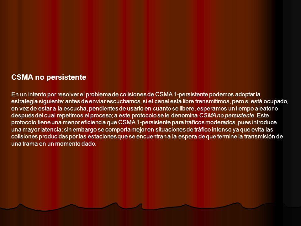 CSMA no persistente En un intento por resolver el problema de colisiones de CSMA 1-persistente podemos adoptar la.