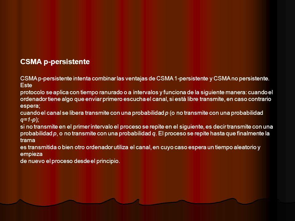 CSMA p-persistenteCSMA p-persistente intenta combinar las ventajas de CSMA 1-persistente y CSMA no persistente. Este.