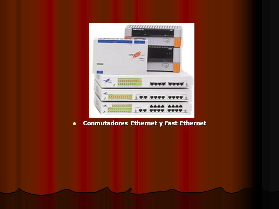 Conmutadores Ethernet y Fast Ethernet