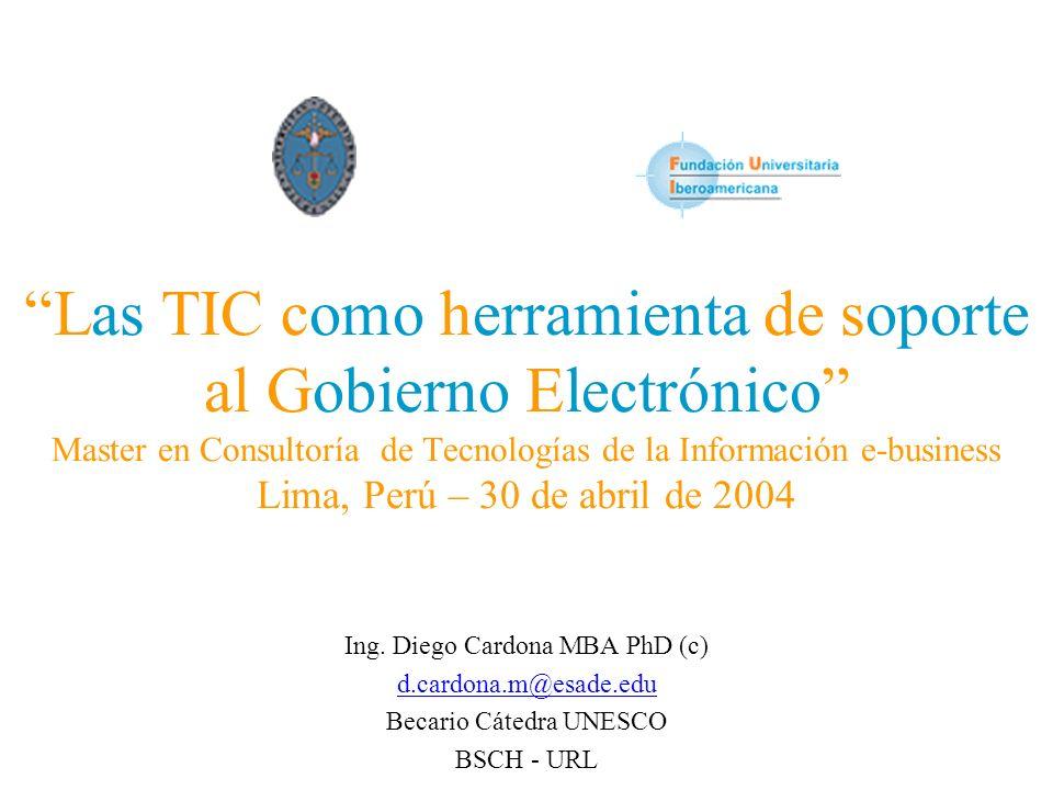 Las TIC como herramienta de soporte al Gobierno Electrónico Master en Consultoría de Tecnologías de la Información e-business Lima, Perú – 30 de abril de 2004
