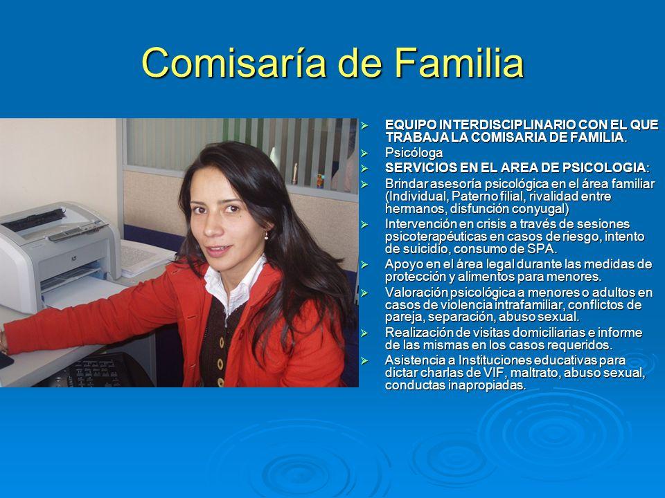 Comisaría de Familia EQUIPO INTERDISCIPLINARIO CON EL QUE TRABAJA LA COMISARIA DE FAMILIA. Psicóloga.
