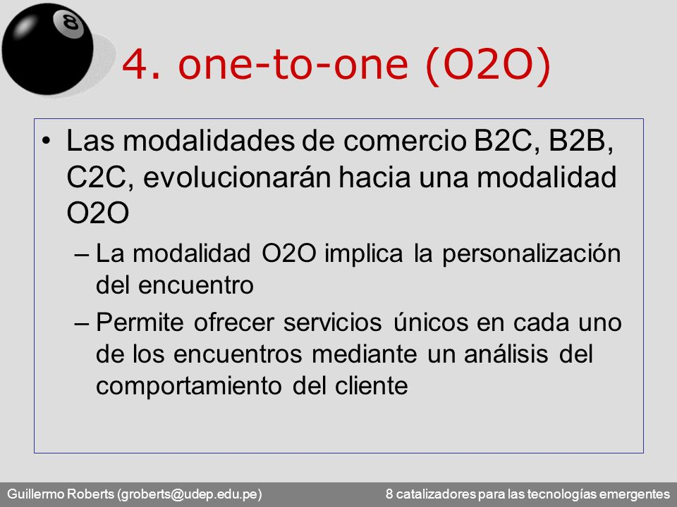 4. one-to-one (O2O) Las modalidades de comercio B2C, B2B, C2C, evolucionarán hacia una modalidad O2O.