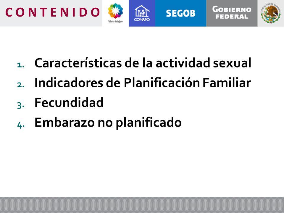 C O N T E N I D O Características de la actividad sexual. Indicadores de Planificación Familiar. Fecundidad.