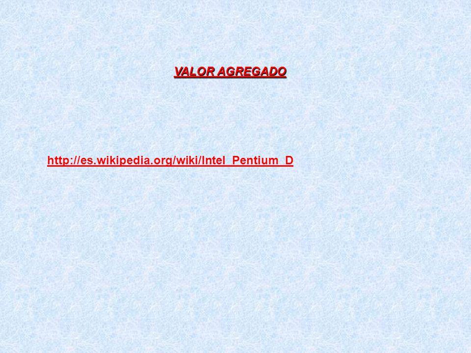 VALOR AGREGADO http://es.wikipedia.org/wiki/Intel_Pentium_D