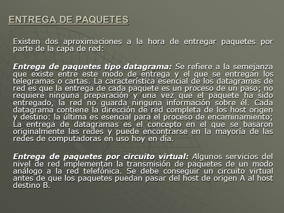 ENTREGA DE PAQUETES Existen dos aproximaciones a la hora de entregar paquetes por parte de la capa de red: