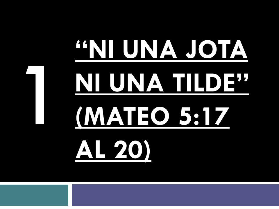 NI UNA JOTA NI UNA TILDE (Mateo 5:17 al 20)
