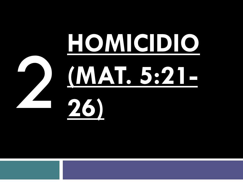2 HOMICIDIO (Mat. 5:21-26)