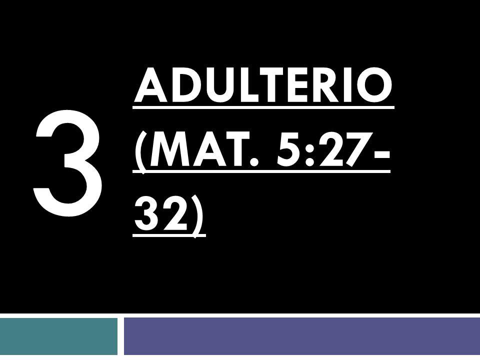 3 ADULTERIO (Mat. 5:27-32)