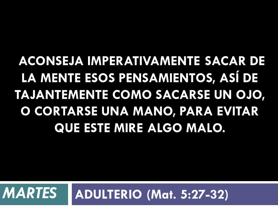 MARTES ADULTERIO (Mat. 5:27-32)