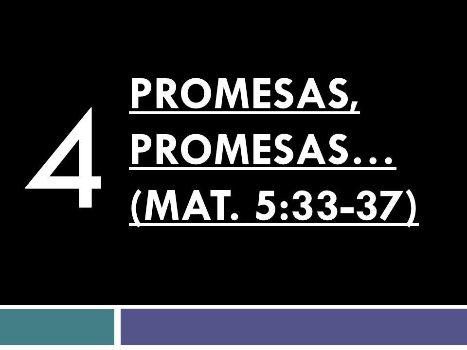 PROMESAS, PROMESAS… (Mat. 5:33-37)
