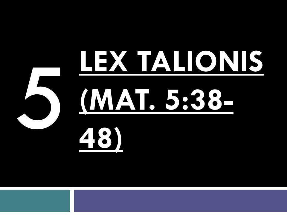 5 LEX TALIONIS (Mat. 5:38-48)