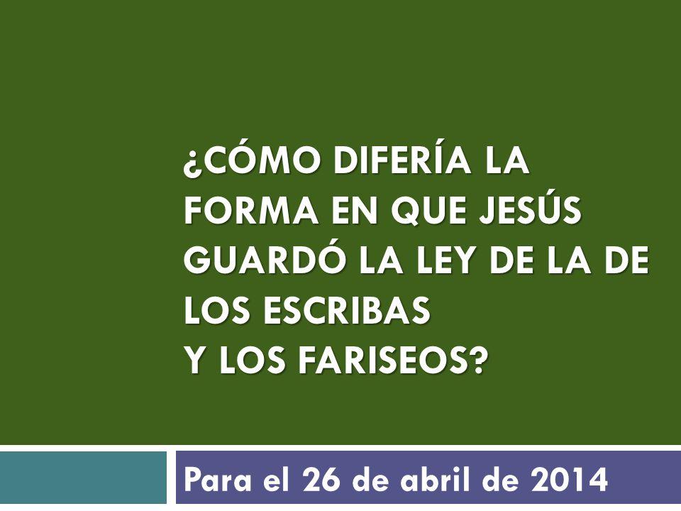 ¿CÓMO DIFERÍA LA FORMA EN QUE JESÚS GUARDÓ LA LEY DE LA DE LOS ESCRIBAS Y LOS FARISEOS