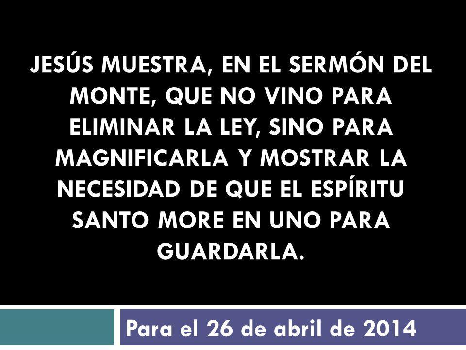 Jesús muestra, en el Sermón del Monte, que no vino para eliminar la Ley, sino para magnificarla y mostrar la necesidad de que el Espíritu Santo more en uno para guardarla.