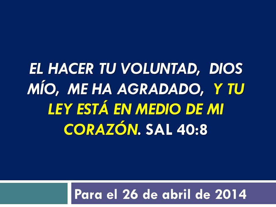 El hacer tu voluntad, Dios mío, me ha agradado, Y tu ley está en medio de mi corazón. saL 40:8
