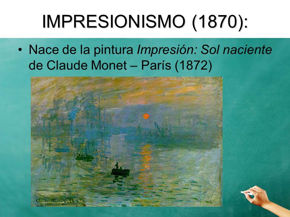 IMPRESIONISMO (1870): Nace de la pintura Impresión: Sol naciente de Claude Monet – París (1872)