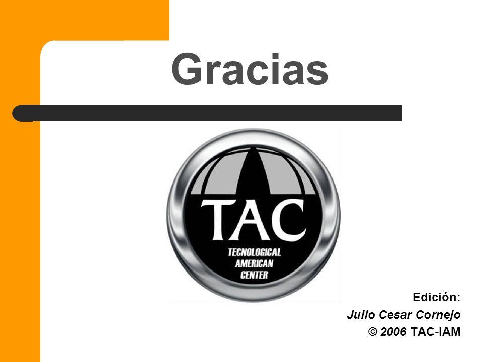 Gracias Edición: Julio Cesar Cornejo © 2006 TAC-IAM