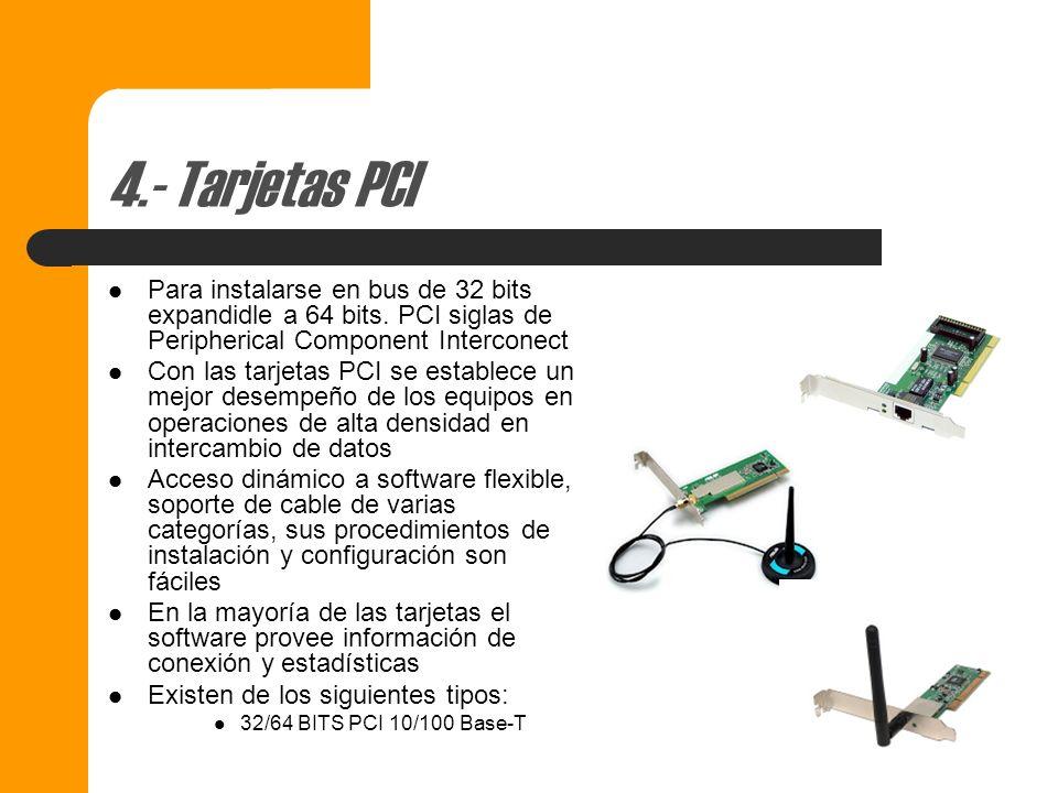 4.- Tarjetas PCI Para instalarse en bus de 32 bits expandidle a 64 bits. PCI siglas de Peripherical Component Interconect.