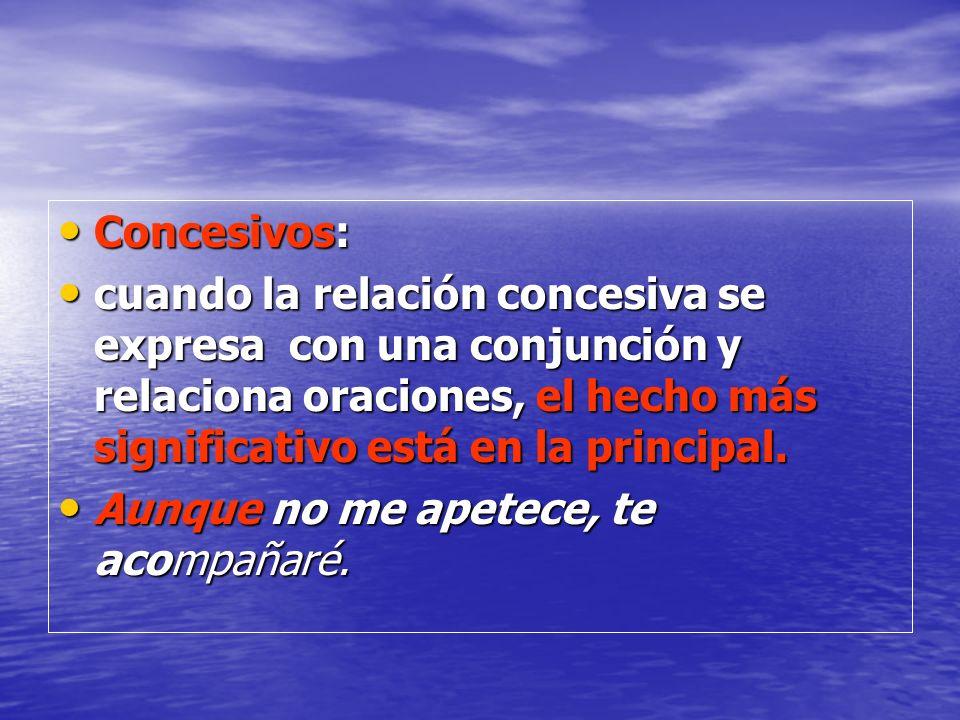 Concesivos: cuando la relación concesiva se expresa con una conjunción y relaciona oraciones, el hecho más significativo está en la principal.