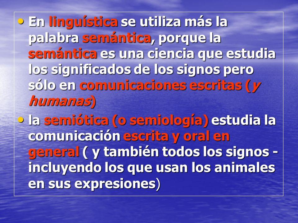 En linguística se utiliza más la palabra semántica, porque la semántica es una ciencia que estudia los significados de los signos pero sólo en comunicaciones escritas (y humanas)