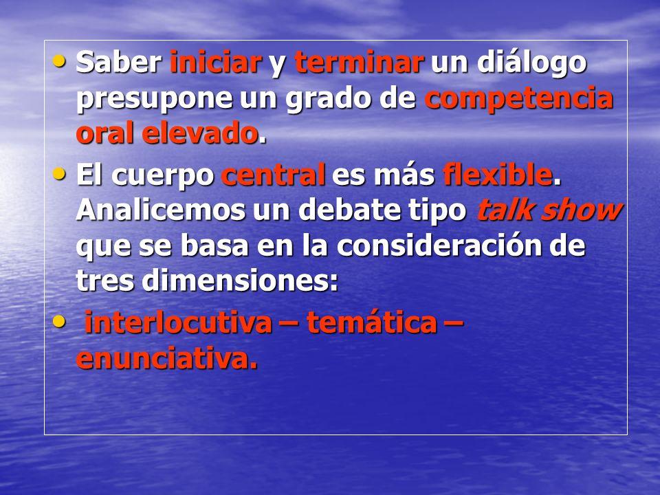 Saber iniciar y terminar un diálogo presupone un grado de competencia oral elevado.